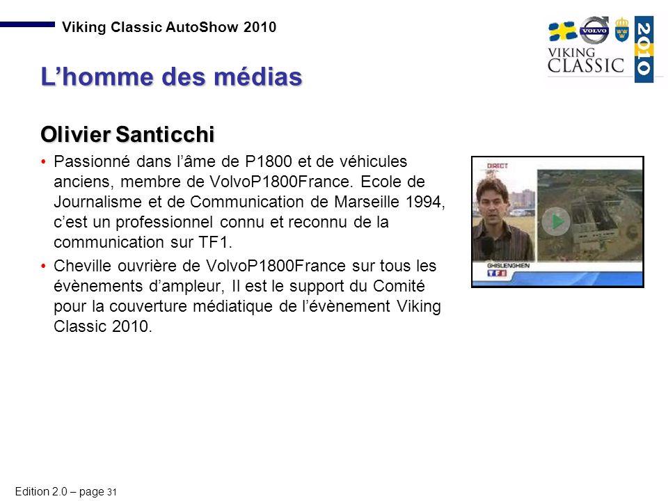 Edition 2.0 – page 31 Viking Classic AutoShow 2010 Olivier Santicchi Passionné dans l'âme de P1800 et de véhicules anciens, membre de VolvoP1800France