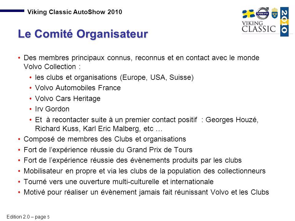 Edition 2.0 – page 6 Viking Classic AutoShow 2010 Un comité organisateur porteur de l'évènement Organisé en association loi de 1901, fixant les règles, le budget et les chartes d'adhésion des partenaires, exposants, parrains.