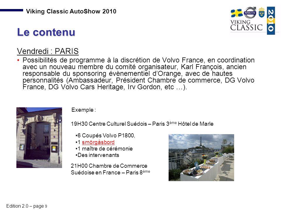 Edition 2.0 – page 9 Viking Classic AutoShow 2010 Vendredi : PARIS Possibilités de programme à la discrétion de Volvo France, en coordination avec un