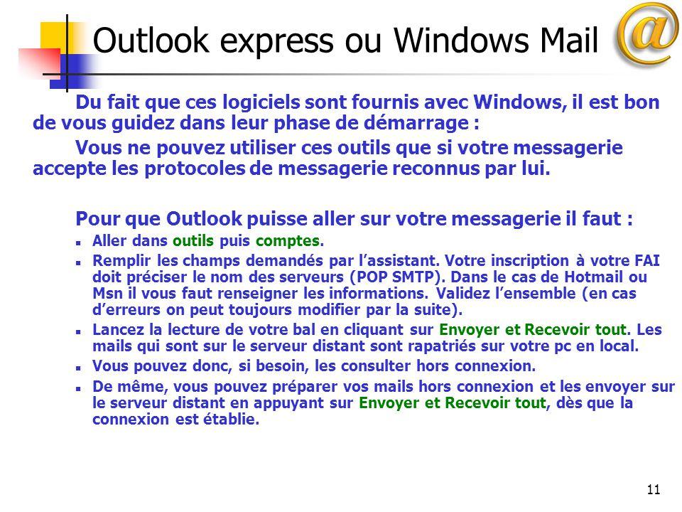 11 Outlook express ou Windows Mail Du fait que ces logiciels sont fournis avec Windows, il est bon de vous guidez dans leur phase de démarrage : Vous