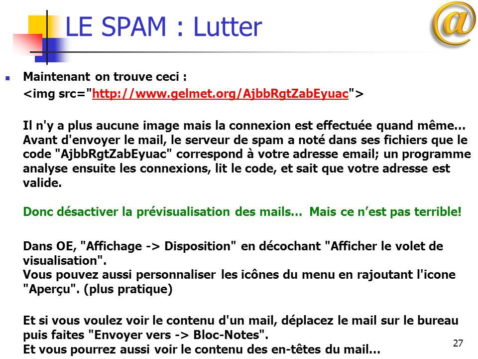 27 LE SPAM : Lutter Maintenant on trouve ceci : http://www.gelmet.org/AjbbRgtZabEyuac Il n'y a plus aucune image mais la connexion est effectuée quand