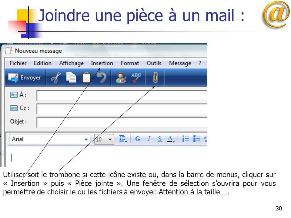 30 Joindre une pièce à un mail : Utiliser soit le trombone si cette icône existe ou, dans la barre de menus, cliquer sur « Insertion » puis « Pièce jo