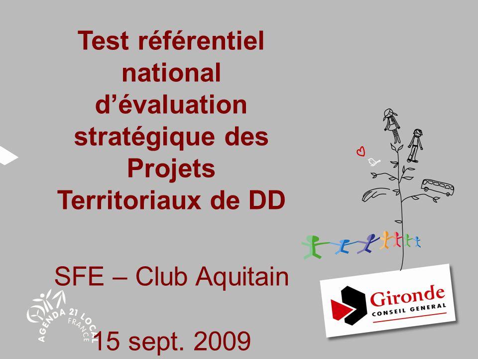Agenda 21 Test référentiel national d'évaluation stratégique des Projets Territoriaux de DD SFE – Club Aquitain 15 sept. 2009