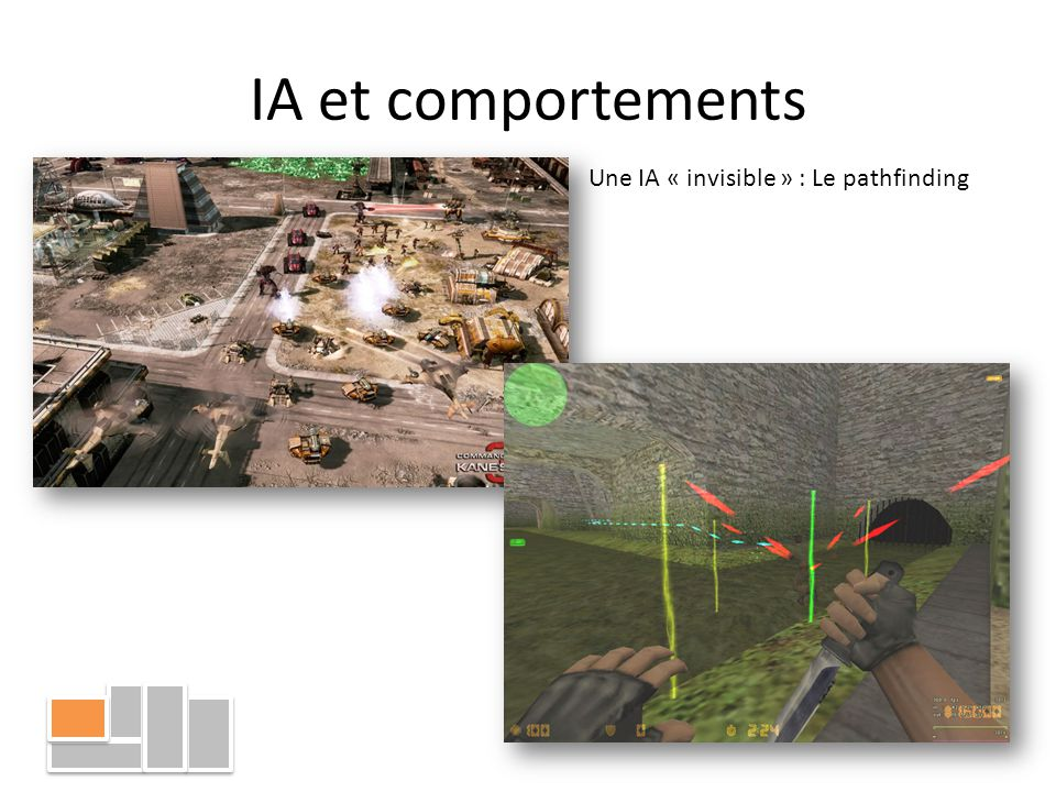 IA et comportements Une IA « invisible » : Le pathfinding