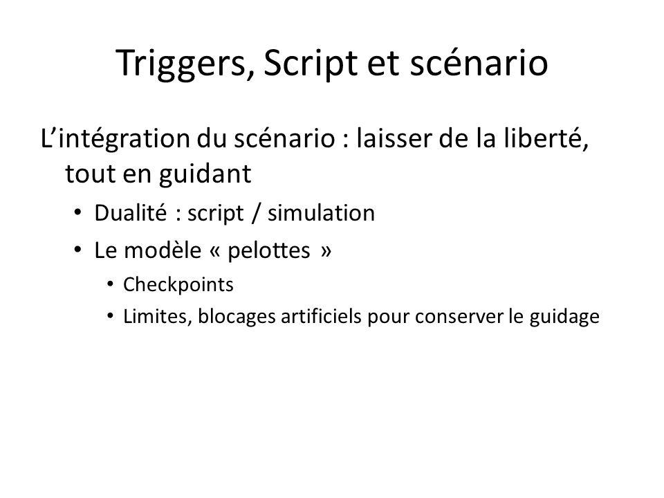 Triggers, Script et scénario L'intégration du scénario : laisser de la liberté, tout en guidant Dualité : script / simulation Le modèle « pelottes » C