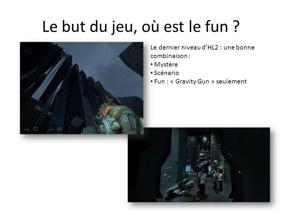 Le but du jeu, où est le fun ? Le dernier niveau d'HL2 : une bonne combinaison : Mystère Scénario Fun : « Gravity Gun » seulement