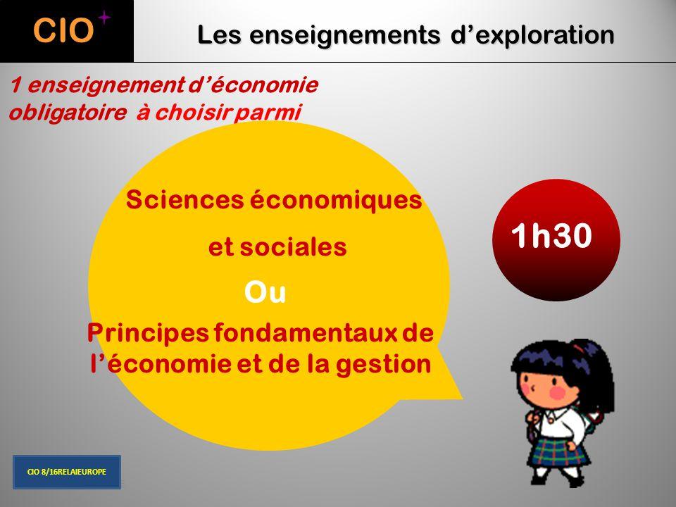 CIO Les enseignements d'exploration 1 enseignement d'économie obligatoire à choisir parmi Sciences économiques et sociales Ou Principes fondamentaux d