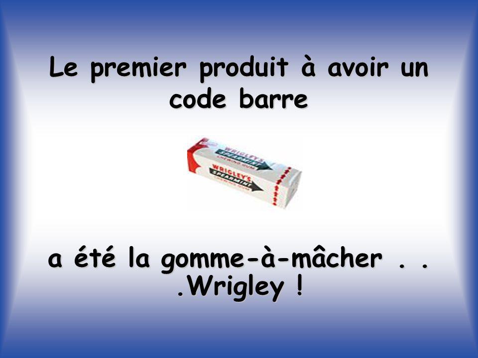 Le premier produit à avoir un code barre a été la gomme-à-mâcher...Wrigley !
