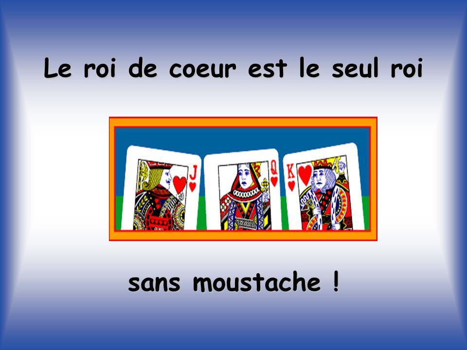Le roi de coeur est le seul roi sans moustache !