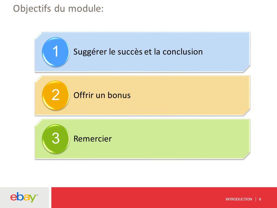 Objectifs du module: Suggérer le succès et la conclusion 1 Offrir un bonus 2 Remercier 3 INTRODUCTION 6