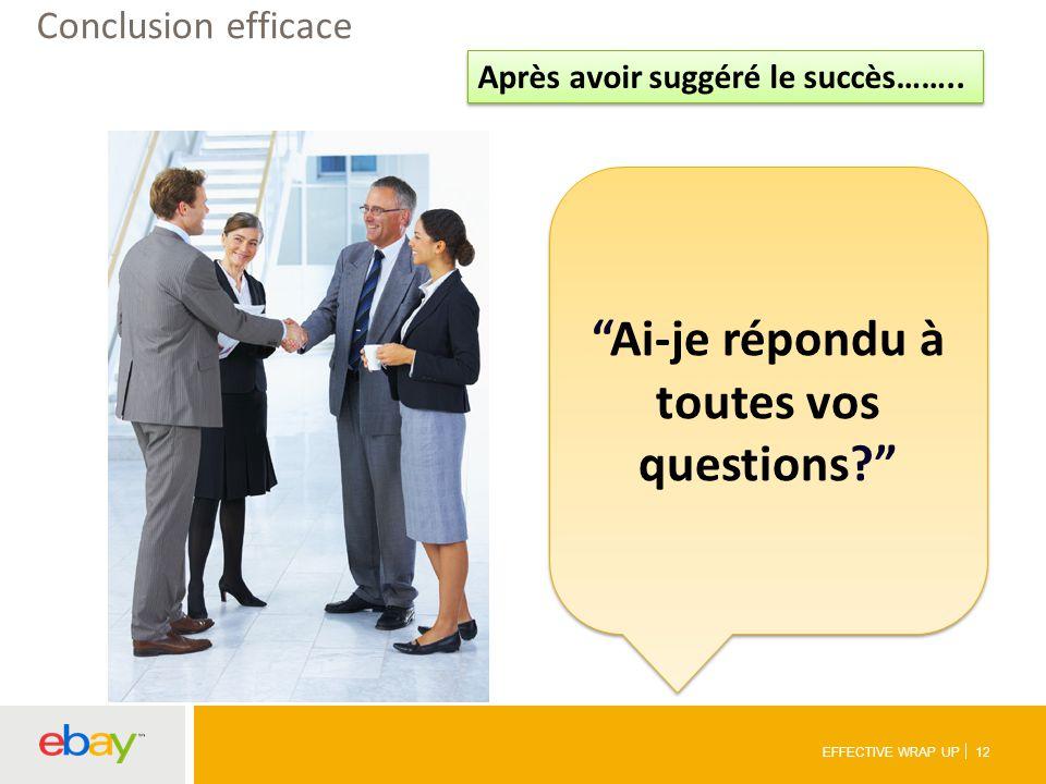 Conclusion efficace Ai-je répondu à toutes vos questions Après avoir suggéré le succès……..