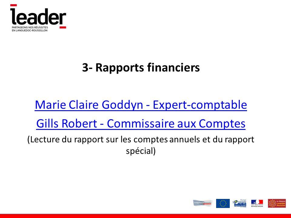 3- Rapports financiers Marie Claire Goddyn - Expert-comptable Gills Robert - Commissaire aux Comptes (Lecture du rapport sur les comptes annuels et du rapport spécial)