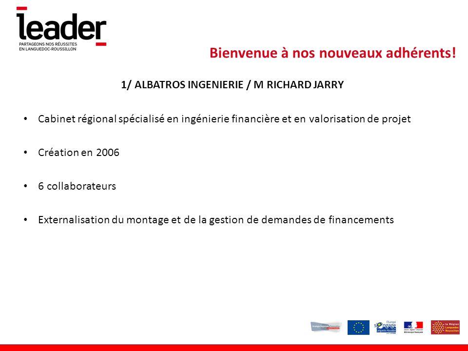 1/ ALBATROS INGENIERIE / M RICHARD JARRY Cabinet régional spécialisé en ingénierie financière et en valorisation de projet Création en 2006 6 collaborateurs Externalisation du montage et de la gestion de demandes de financements Bienvenue à nos nouveaux adhérents!