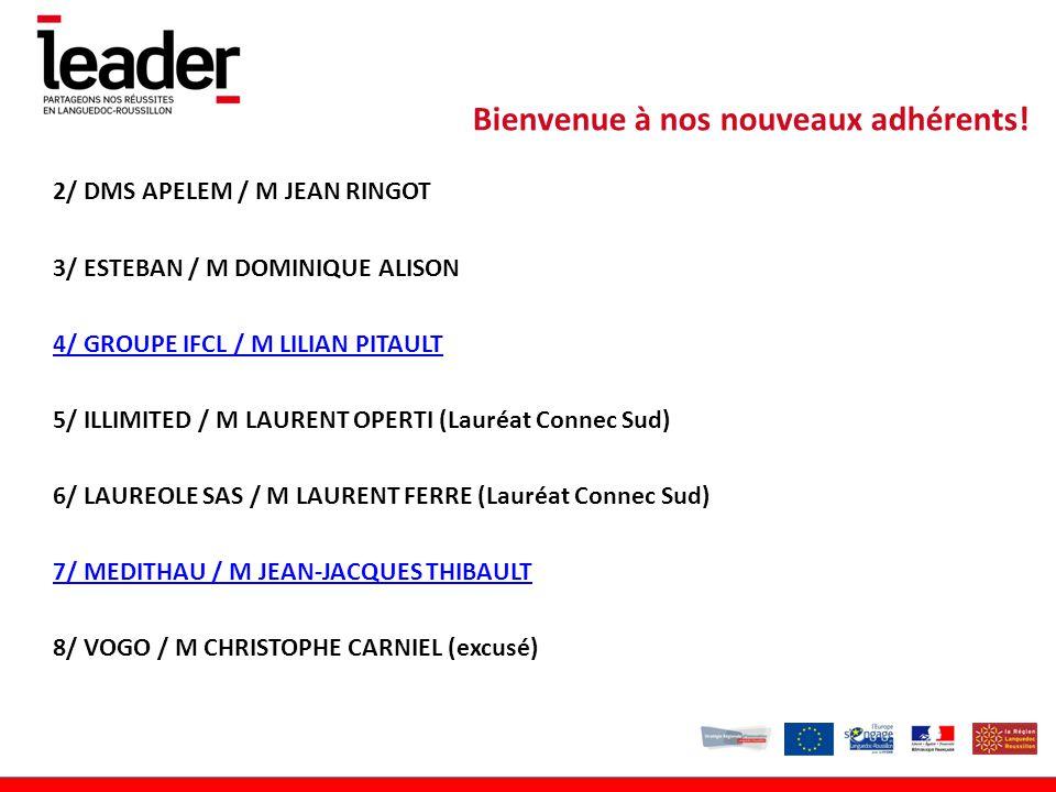 2/ DMS APELEM / M JEAN RINGOT 3/ ESTEBAN / M DOMINIQUE ALISON 4/ GROUPE IFCL / M LILIAN PITAULT 5/ ILLIMITED / M LAURENT OPERTI (Lauréat Connec Sud) 6/ LAUREOLE SAS / M LAURENT FERRE (Lauréat Connec Sud) 7/ MEDITHAU / M JEAN-JACQUES THIBAULT 8/ VOGO / M CHRISTOPHE CARNIEL (excusé) Bienvenue à nos nouveaux adhérents!