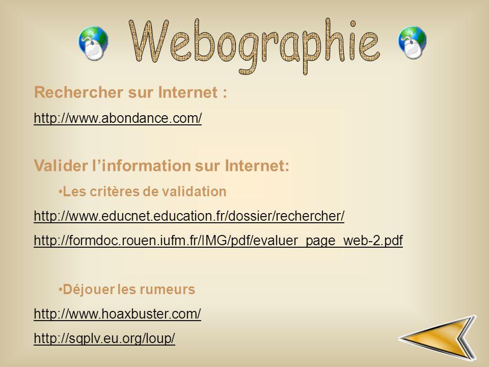 Rechercher sur Internet : http://www.abondance.com/ Valider l'information sur Internet: Les critères de validation http://www.educnet.education.fr/dos