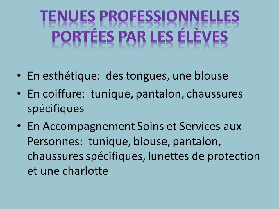 En esthétique: des tongues, une blouse En coiffure: tunique, pantalon, chaussures spécifiques En Accompagnement Soins et Services aux Personnes: tunique, blouse, pantalon, chaussures spécifiques, lunettes de protection et une charlotte