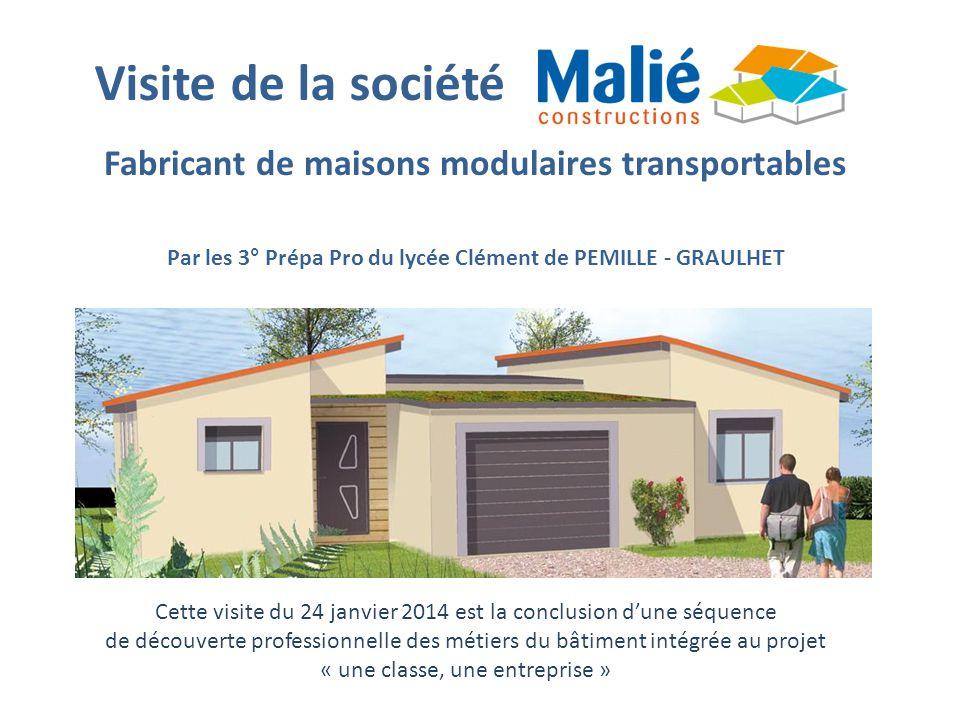 Fabricant de maisons modulaires transportables Par les 3° Prépa Pro du lycée Clément de PEMILLE - GRAULHET Cette visite du 24 janvier 2014 est la conc