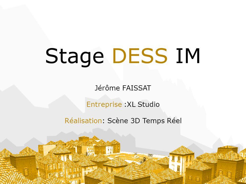 Stage DESS IM Jérôme FAISSAT Entreprise :XL Studio Réalisation: Scène 3D Temps Réel