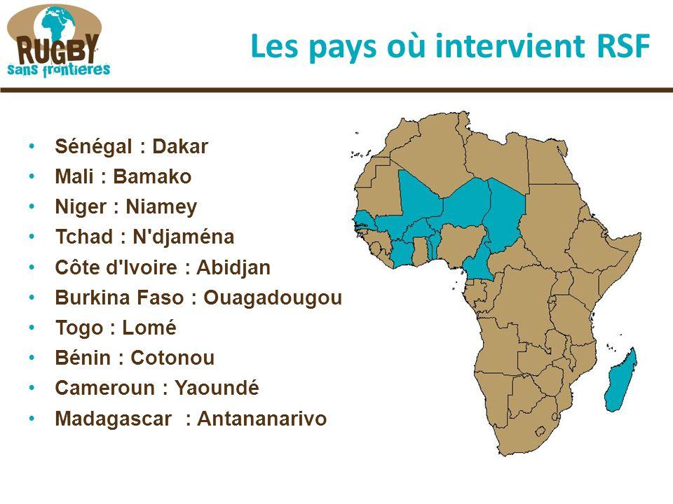 Les pays où intervient RSF Sénégal : Dakar Mali : Bamako Niger : Niamey Tchad : N djaména Côte d Ivoire : Abidjan Burkina Faso : Ouagadougou Togo : Lomé Bénin : Cotonou Cameroun : Yaoundé Madagascar : Antananarivo