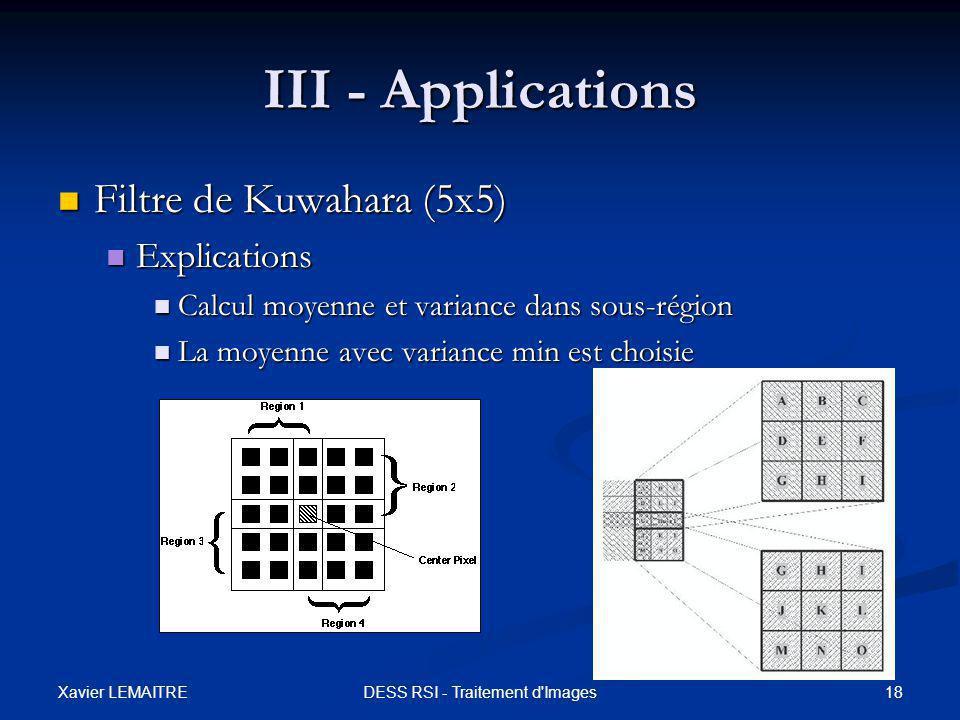 Xavier LEMAITRE 18DESS RSI - Traitement d'Images III - Applications Filtre de Kuwahara (5x5) Filtre de Kuwahara (5x5) Explications Explications Calcul