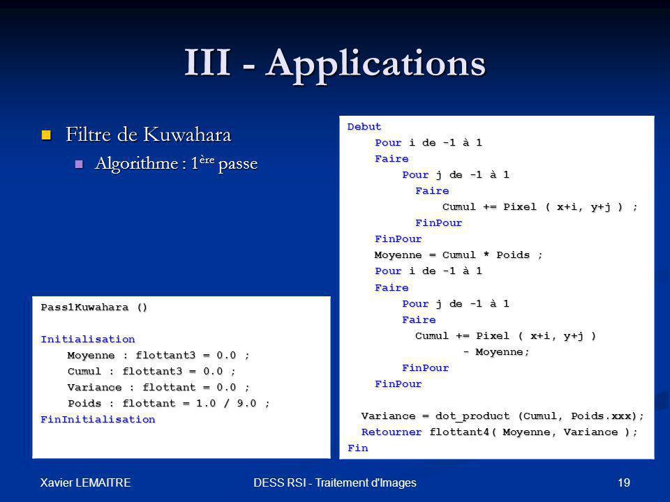 Xavier LEMAITRE 19DESS RSI - Traitement d'Images III - Applications Filtre de Kuwahara Filtre de Kuwahara Algorithme : 1 ère passe Algorithme : 1 ère