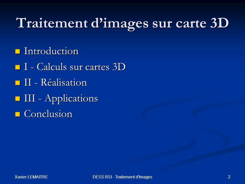 Xavier LEMAITRE 2DESS RSI - Traitement d'Images Traitement d'images sur carte 3D Introduction Introduction I - Calculs sur cartes 3D I - Calculs sur c