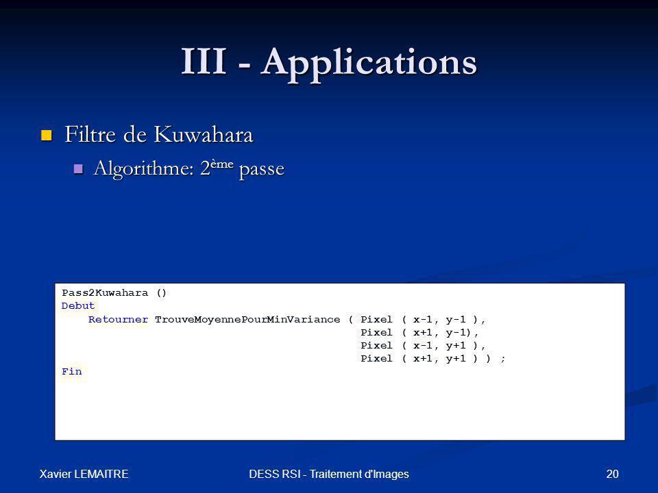 Xavier LEMAITRE 20DESS RSI - Traitement d'Images III - Applications Filtre de Kuwahara Filtre de Kuwahara Algorithme: 2 ème passe Algorithme: 2 ème pa