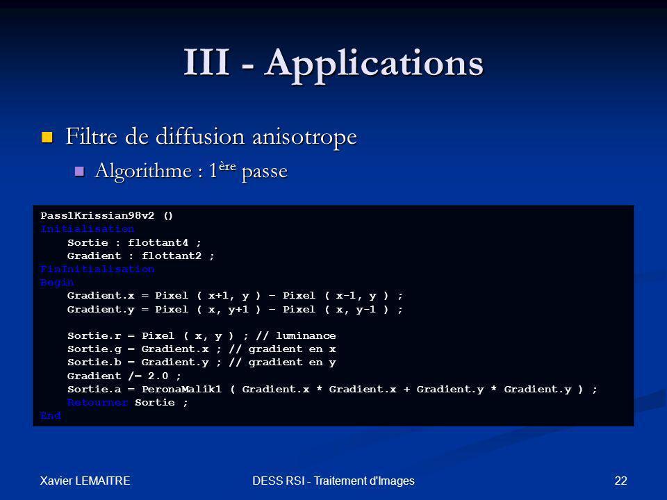 Xavier LEMAITRE 22DESS RSI - Traitement d'Images III - Applications Filtre de diffusion anisotrope Filtre de diffusion anisotrope Algorithme : 1 ère p