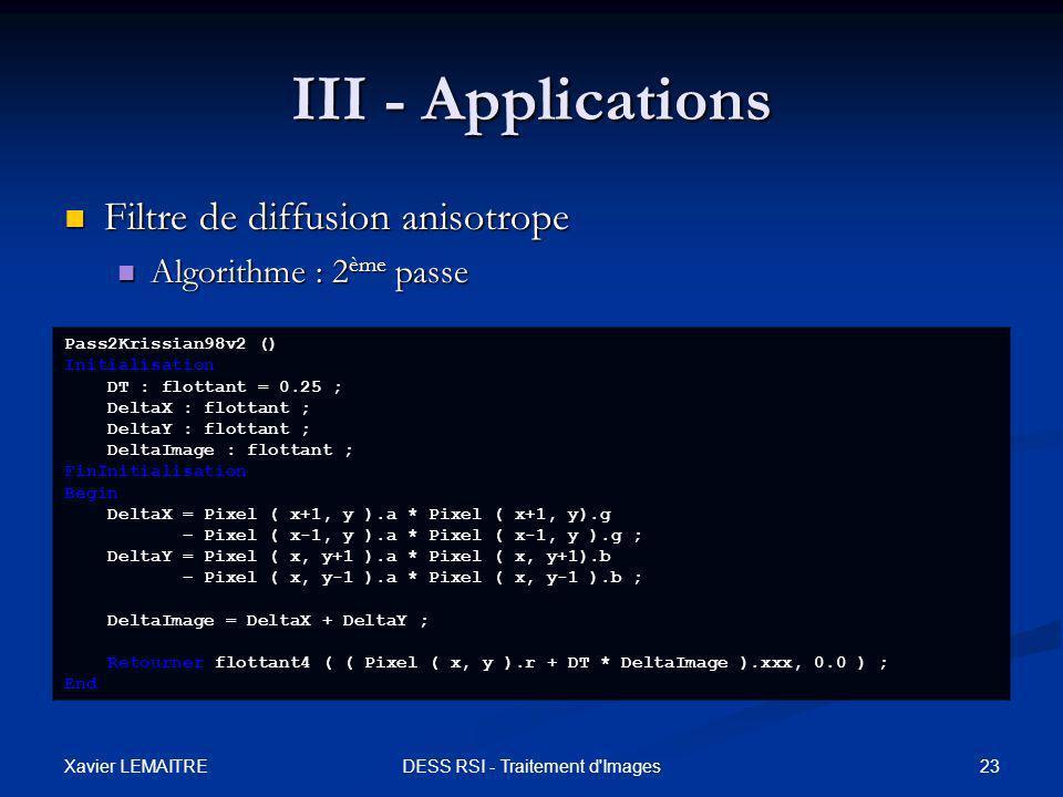 Xavier LEMAITRE 23DESS RSI - Traitement d'Images III - Applications Filtre de diffusion anisotrope Filtre de diffusion anisotrope Algorithme : 2 ème p