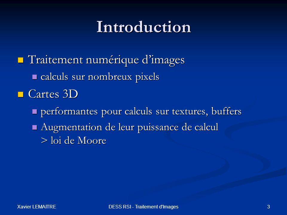 Xavier LEMAITRE 3DESS RSI - Traitement d'Images Introduction Traitement numérique d'images Traitement numérique d'images calculs sur nombreux pixels c