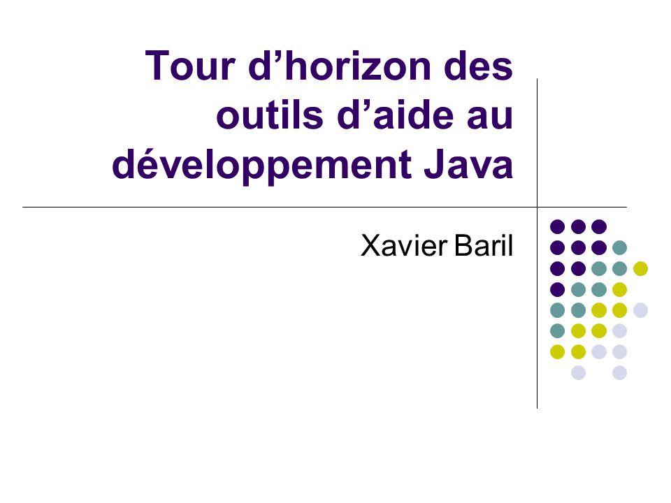 Tour d'horizon des outils d'aide au développement Java Xavier Baril
