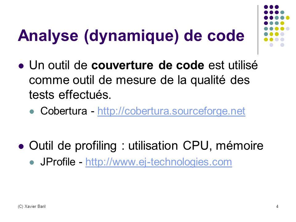 (C) Xavier Baril4 Analyse (dynamique) de code Un outil de couverture de code est utilisé comme outil de mesure de la qualité des tests effectués. Cobe