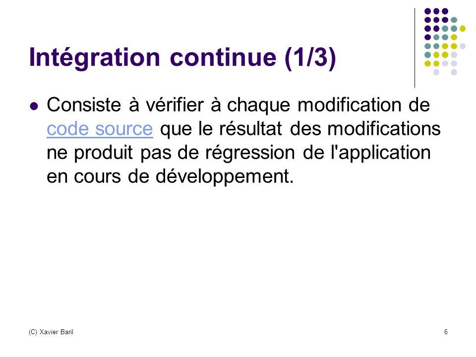 (C) Xavier Baril7 Intégration continue (2/3) Pour appliquer cette technique, il faut d abord que : le code source soit partagé (en utilisant des logiciels de gestion de versions tels que CVS ou Subversion)code source logiciels de gestion de versionsCVS Subversion les développeurs intègrent (commit) quotidiennement (au moins) leurs modifications des tests d intégration soit développés pour valider l application (avec JUnit par exemple)tests d intégrationJUnit