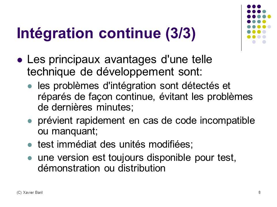 (C) Xavier Baril8 Intégration continue (3/3) Les principaux avantages d'une telle technique de développement sont: les problèmes d'intégration sont dé