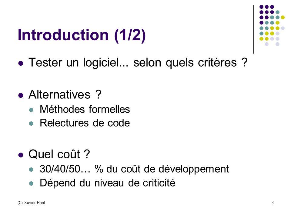 (C) Xavier Baril3 Introduction (1/2) Tester un logiciel... selon quels critères ? Alternatives ? Méthodes formelles Relectures de code Quel coût ? 30/