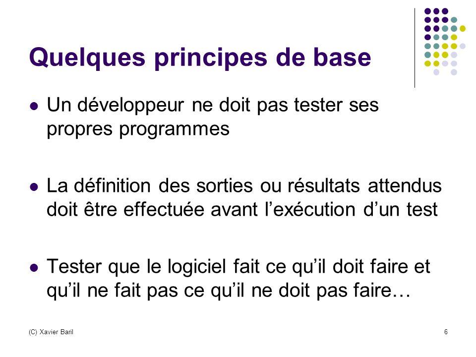 (C) Xavier Baril6 Quelques principes de base Un développeur ne doit pas tester ses propres programmes La définition des sorties ou résultats attendus