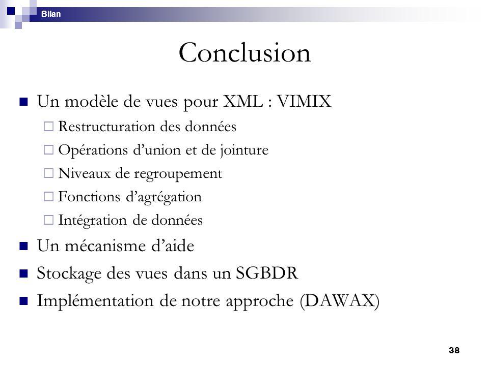 38 Conclusion Un modèle de vues pour XML : VIMIX  Restructuration des données  Opérations d'union et de jointure  Niveaux de regroupement  Fonctio