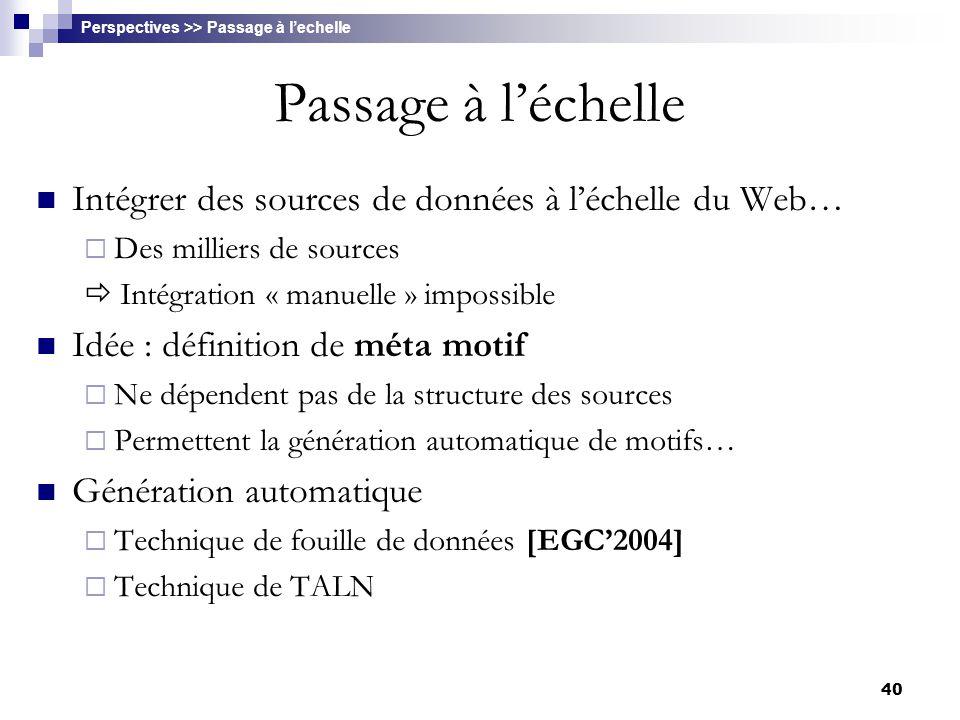 40 Passage à l'échelle Intégrer des sources de données à l'échelle du Web…  Des milliers de sources  Intégration « manuelle » impossible Idée : défi