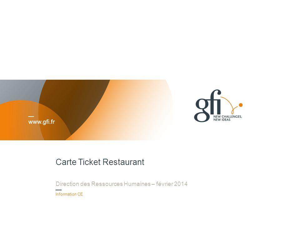 www.gfi.fr Carte Ticket Restaurant Direction des Ressources Humaines – février 2014 1 Information CE
