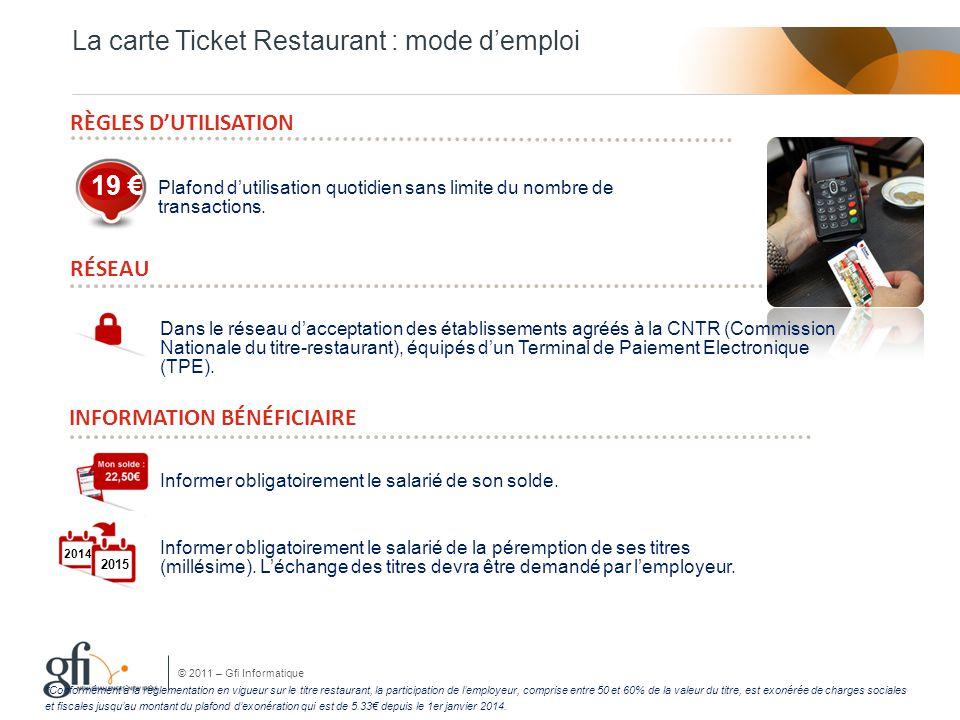 © 2011 – Gfi Informatique La carte Ticket Restaurant : mode d'emploi RÈGLES D'UTILISATION Plafond d'utilisation quotidien sans limite du nombre de tra