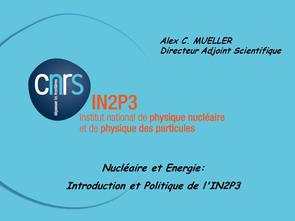 1 Conseil Scientifique IN2P3 24-25 Octobre 2013 Alex C. MUELLER Directeur Adjoint Scientifique Nucléaire et Energie: Introduction et Politique de l'IN