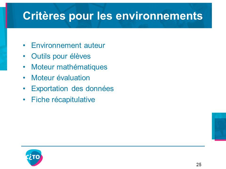 Critères pour les environnements Environnement auteur Outils pour élèves Moteur mathématiques Moteur évaluation Exportation des données Fiche récapitulative 25