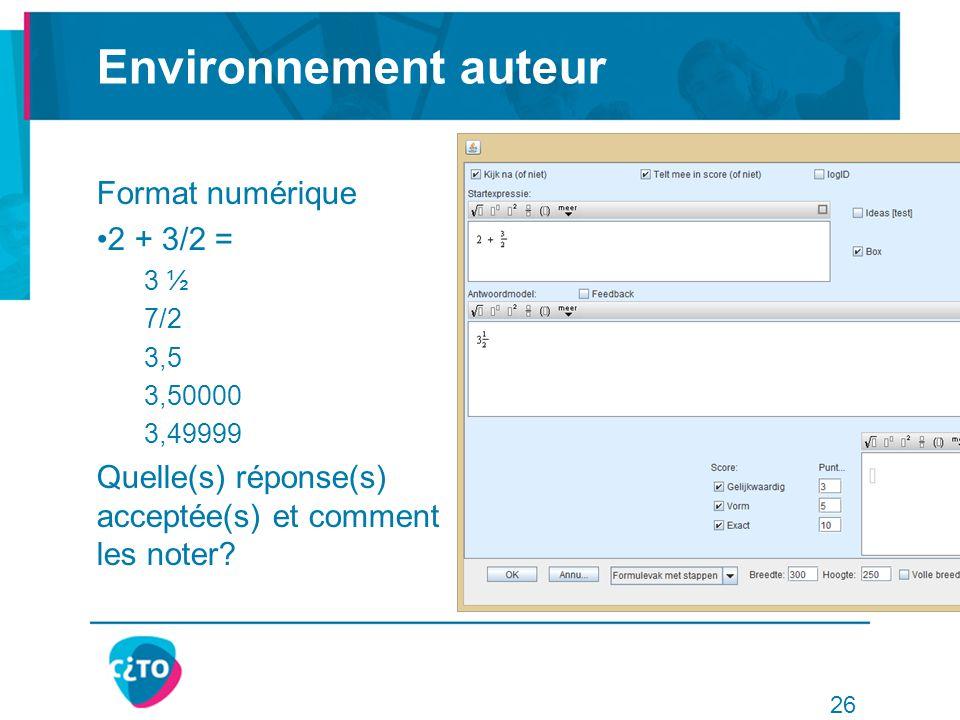 Environnement auteur Format numérique 2 + 3/2 = 3 ½ 7/2 3,5 3,50000 3,49999 Quelle(s) réponse(s) acceptée(s) et comment les noter.