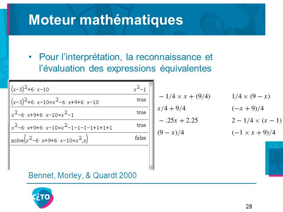 Moteur mathématiques Pour l'interprétation, la reconnaissance et l'évaluation des expressions équivalentes Bennet, Morley, & Quardt 2000 28