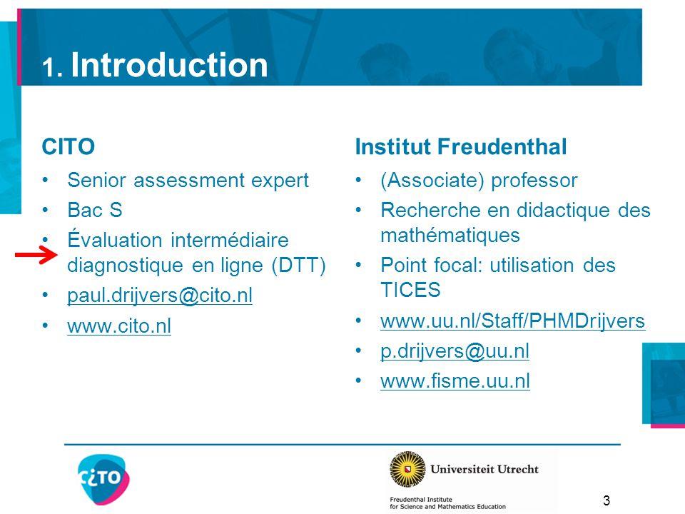 1. Introduction CITO Senior assessment expert Bac S Évaluation intermédiaire diagnostique en ligne (DTT) paul.drijvers@cito.nl www.cito.nl Institut Fr