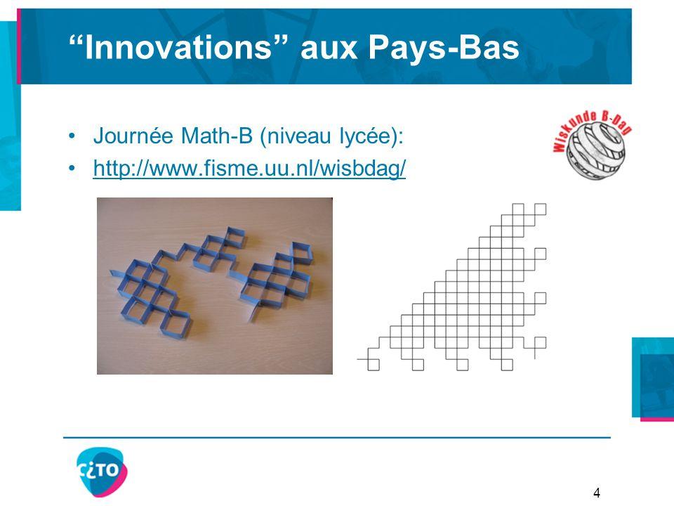 Innovations aux Pays-Bas Journée Math-B (niveau lycée): http://www.fisme.uu.nl/wisbdag/ 4