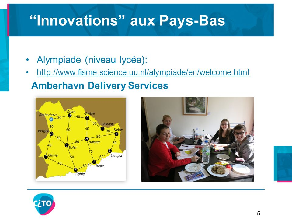 """Innovations"" aux Pays-Bas Alympiade (niveau lycée): http://www.fisme.science.uu.nl/alympiade/en/welcome.html Amberhavn Delivery Services 5"