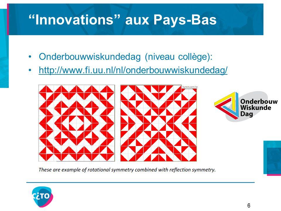 Onderbouwwiskundedag (niveau collège): http://www.fi.uu.nl/nl/onderbouwwiskundedag/ Innovations aux Pays-Bas 6