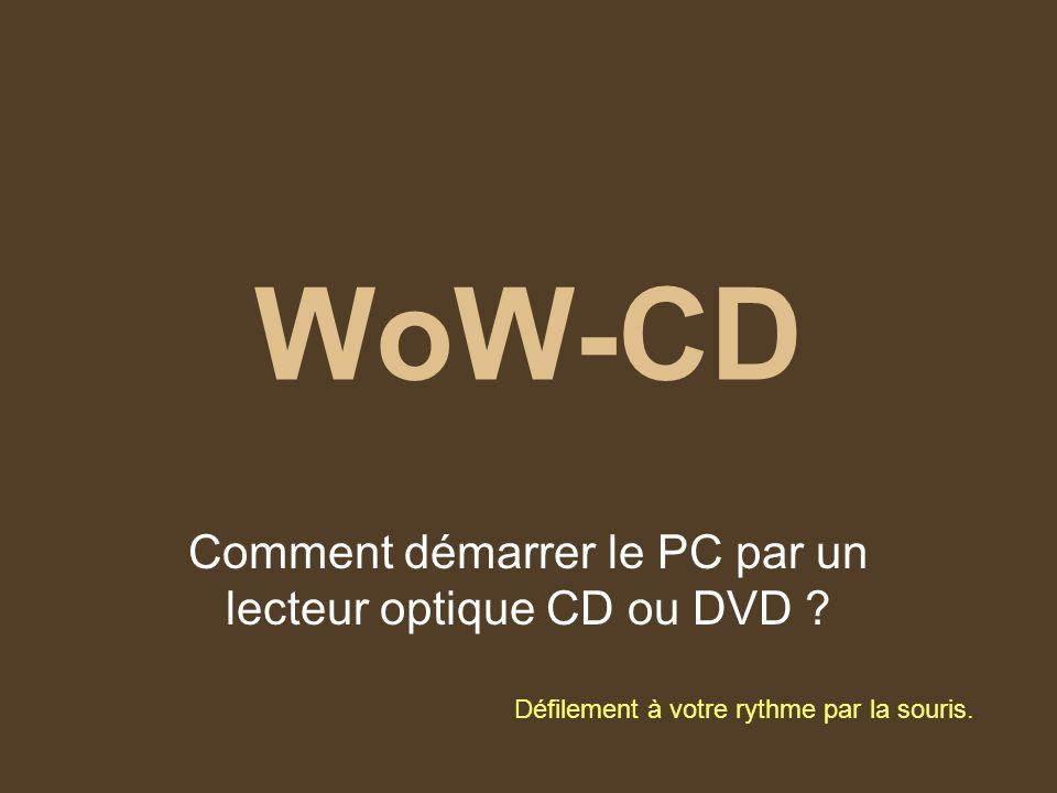 WoW-CD Comment démarrer le PC par un lecteur optique CD ou DVD .