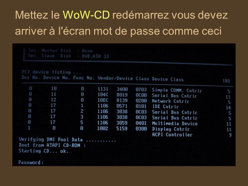 Mettez le WoW-CD redémarrez vous devez arriver à l écran mot de passe comme ceci